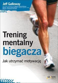 Chomikuj, ebook online Trening mentalny biegacza. Jak utrzymać motywację. Jeff Galloway