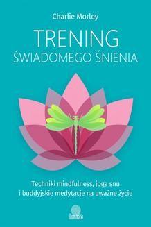 Ebook Trening świadomego śnienia. Techniki mindfulness, joga snu i buddyjskie medytacje na uważne życie pdf