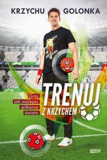 Chomikuj, pobierz ebook online Trenuj z Krzychem. Krzysztof Golonka