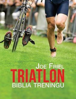 Chomikuj, pobierz ebook online Triatlon. Biblia treningu. Joe Friel