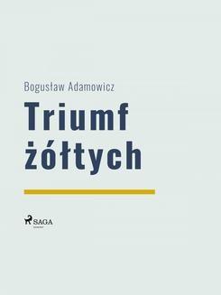 Chomikuj, pobierz ebook online Triumf żółtych. Bogusław Adamowicz null