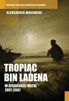 Chomikuj, ebook online Tropiąc Bin Ladena. Aleksander Makowski