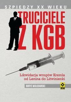 Chomikuj, ebook online Truciciele z KGB. Likwidacja wrogów Kremla od Lenina do Litwinienki. Borys Wołodarski