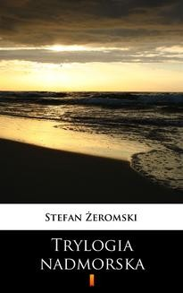 Chomikuj, ebook online Trylogia nadmorska. Stefan Żeromski