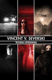 Chomikuj, ebook online Trylogia Szpiegowska. Vincent V. Severski