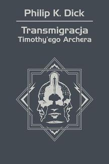 Chomikuj, ebook online Trylogia Valisa.: Transmigracja Timothy ego Archera. Philip K. Dick