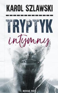 Chomikuj, pobierz ebook online Tryptyk intymny. Karol Szlawski