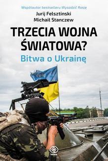 Ebook Trzecia wojna światowa. Bitwa o Ukrainę pdf