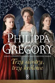 Chomikuj, ebook online Trzy siostry, trzy królowe. Philippa Gregory
