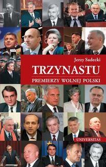 Chomikuj, ebook online Trzynastu. Premierzy Wolnej Polski. Jerzy Sadecki