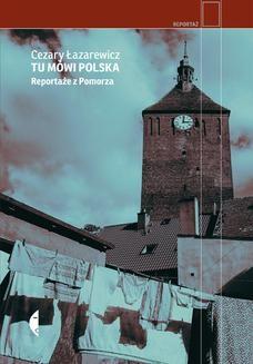 Chomikuj, ebook online Tu mówi Polska. Reportaże z Pomorza. Cezary Łazarewicz