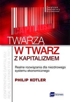Chomikuj, pobierz ebook online Twarzą w twarz z kapitalizmem. Realne rozwiązania dla niezdrowego systemu ekonomicznego. Phillip Kotler