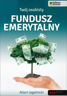Chomikuj, pobierz ebook online Twój osobisty fundusz emerytalny. Adam Jagielnicki
