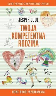 Chomikuj, ebook online Twoja kompetentna rodzina. Nowe drogi wychowania. Jesper Juul