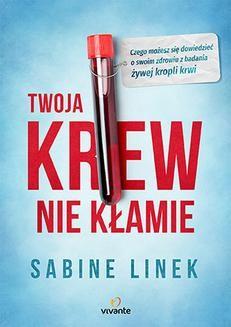 Chomikuj, ebook online Twoja krew nie kłamie. Czego możesz się dowiedzieć o swoim zdrowiu z badania żywej kropli krwi. Sabine Linek
