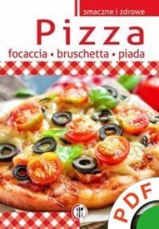 Ebook Twoja kuchnia. Smaczne i zdrowe. Pizza, focaccia, bruschetta, piada pdf