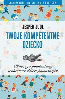 Chomikuj, pobierz ebook online Twoje kompetentne dziecko. Dlaczego powinniśmy traktować dzieci poważniej?. Jesper Juul