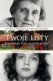 Chomikuj, ebook online Twoje listy chowam pod materacem. Korespondencja 1971-2002. Astrid Lindgren