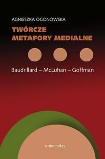 Chomikuj, ebook online Twórcze metafory medialne. Baudrillard – McLuhan – Goffman. Agnieszka Ogonowska