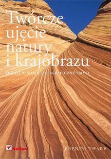 Chomikuj, ebook online Twórcze ujęcie natury i krajobrazu. Obudź w sobie fotograficzny zmysł. Brenda Tharp