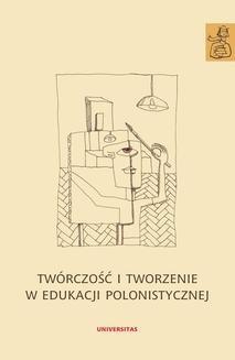 Chomikuj, ebook online Twórczość i tworzenie w edukacji polonistycznej. Anna Janus-Sitarz