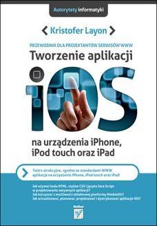 Chomikuj, ebook online Tworzenie aplikacji iOS na urządzenia iPhone, iPod touch oraz iPad. Przewodnik dla projektantów serwisów WWW. Kristofer Layon