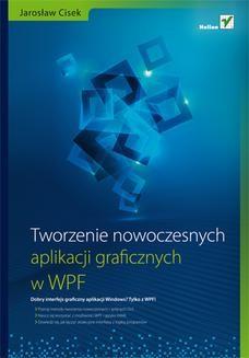 Chomikuj, ebook online Tworzenie nowoczesnych aplikacji graficznych w WPF. Jarosław Cisek