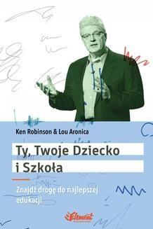 Chomikuj, ebook online Ty, Twoje dziecko i szkoła. PhD Ken Robinson