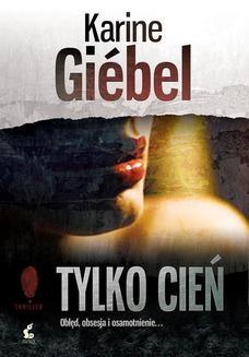 Chomikuj, ebook online Tylko cień. Karine Giébel