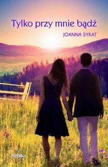 Chomikuj, ebook online Tylko przy mnie bądź. Joanna Sykat