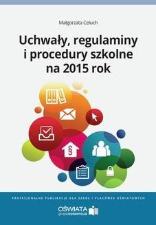 Chomikuj, pobierz ebook online Uchwały, regulaminy i procedury na 2015 rok. Małgorzata Celuch