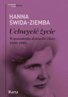 Chomikuj, ebook online Uchwycić życie. Wspomnienia, dzienniki i listy 1930–1989. Hanna Świda-Ziemba