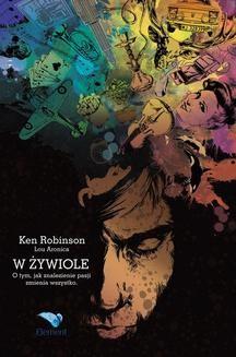 Chomikuj, ebook online Uchwycić Żywioł. O tym, jak znalezienie pasji zmienia wszystko. Ken Robinson