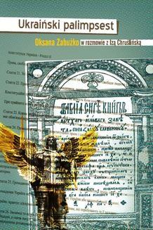 Chomikuj, ebook online Ukraiński palimpsest. Oksana Zabużko w rozmowie z Izą Chruślińską. Oksana Zabużko