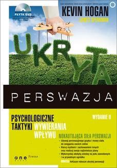 Chomikuj, ebook online Ukryta perswazja. Psychologiczne taktyki wywierania wpływu. Wydanie II. Kevin Hogan