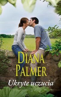 Chomikuj, ebook online Ukryte uczucia. Diana Palmer