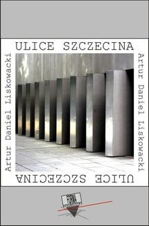 Chomikuj, ebook online Ulice Szczecina. Artur Daniel Liskowacki