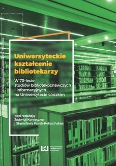 Chomikuj, ebook online Uniwersyteckie kształcenie bibliotekarzy. W 70-lecie studiów bibliotekoznawczych i informacyjnych na Uniwersytecie Łódzkim. Jadwiga Konieczna
