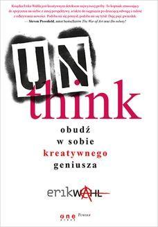 Chomikuj, ebook online Unthink. Obudź w sobie kreatywnego geniusza. Erik Wahl