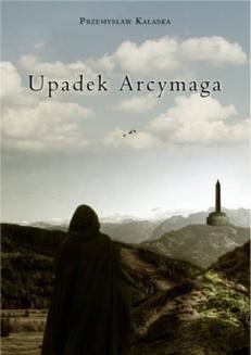 Chomikuj, ebook online Upadek Arcymaga. Przemysław Kałaska