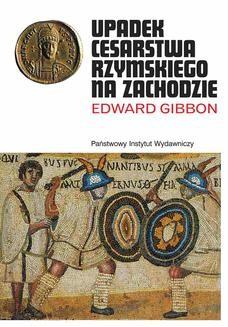 Chomikuj, ebook online Upadek cesarstwa rzymskiego na Zachodzie. Edward Gibbon