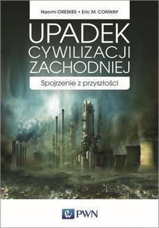 Chomikuj, ebook online Upadek cywilizacji zachodniej. Naomi Oreskes