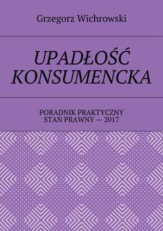 Chomikuj, pobierz ebook online Upadłość konsumencka. Grzegorz Wichrowski