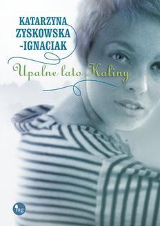 Chomikuj, pobierz ebook online Upalne lato Kaliny. Katarzyna Zyskowska-Ignaciak