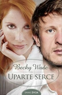 Chomikuj, pobierz ebook online Uparte serce. Becky Wade