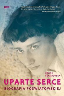 Chomikuj, pobierz ebook online Uparte serce. Biografia Poświatowskiej. Kalina Błażejowska