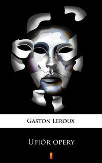 Chomikuj, ebook online Upiór opery. Gaston Leroux