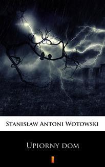 Chomikuj, ebook online Upiorny dom. Powieść sensacyjna. Stanisław Antoni Wotowski