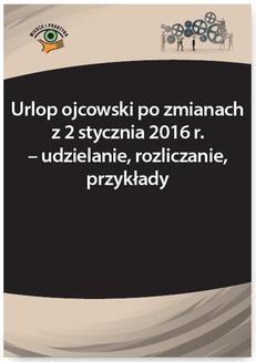 Ebook Urlop ojcowski po zmianach z 2 stycznia 2016 r. – udzielanie, rozliczanie, przykłady pdf