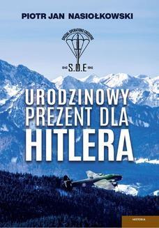 Chomikuj, ebook online Urodzinowy prezent dla Hitlera. Piotr Jan Nasiołkowski